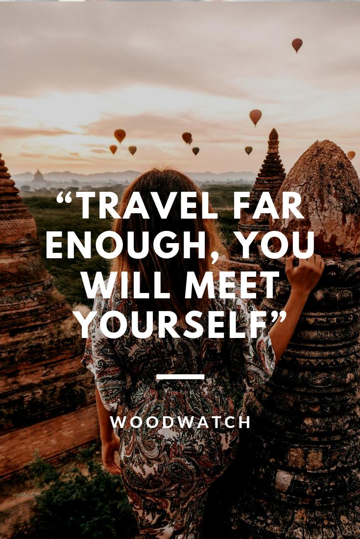 Travel far enough, you will meet yourself.