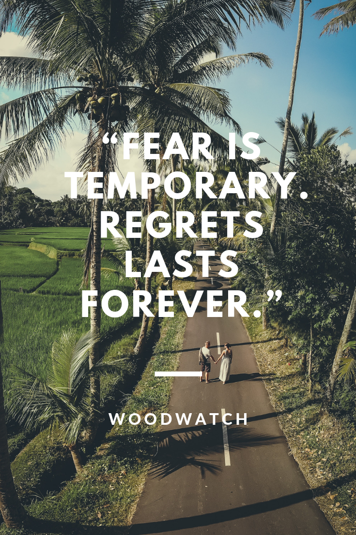 Fear is temporary. Regrets last forever.