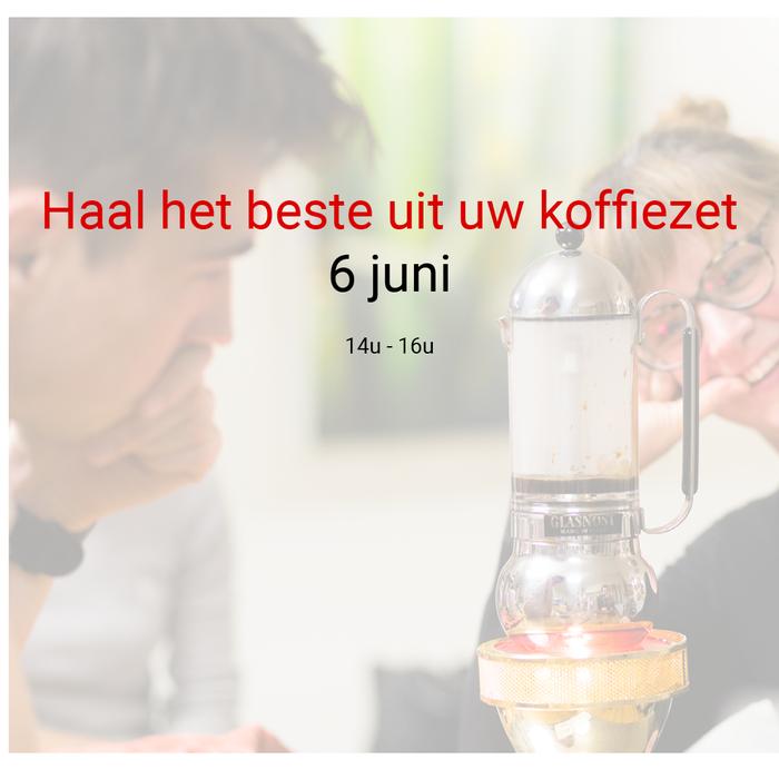Haal het beste uit je koffiezet: 6 juni - 14u tot 16u