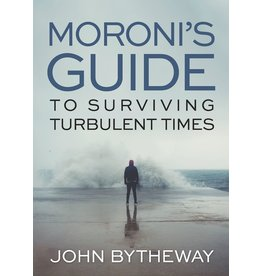 Moroni's Guide to Surviving Turbulent Times by John Bytheway