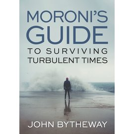 Deseret Book Company (DB) Moroni's Guide to Surviving Turbulent Times by John Bytheway