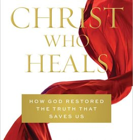 The Christ Who Heals How God Restored the Truth That Saves Us by Fiona Givens, Terryl Givens