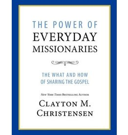 The Power of Everyday Missionaries The What and How of Sharing the Gospel by Clayton M. Christensen