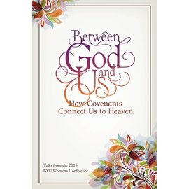 Deseret Book Company (DB) Between God and Us: How Covenants Connect Us to Heaven Talks from the 2015 BYU Women's Conference by Compilation.