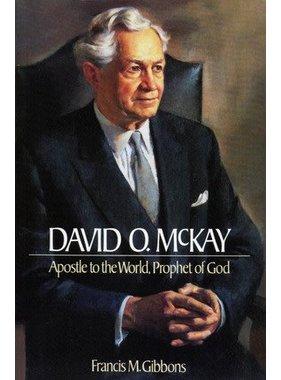 David O. McKay: Apostle to the World, Prophet of God