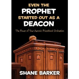 Deseret Book Company (DB) Even the Prophet Started Out as a Deacon: The Power of Your Aaronic Priesthood Ordination by Shane Barker