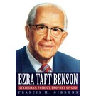 Deseret Book Company (DB) Ezra Taft Benson: Statesman, Patriot, Prophet of God by Francis M. Gibbons