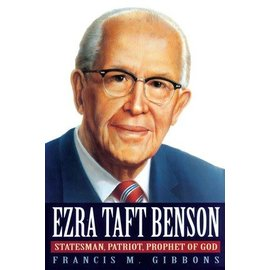 Deseret Book Company (DB) Ezra Taft Benson: Statesman, Patriot, Prophet of God by Francis M. Gibbons
