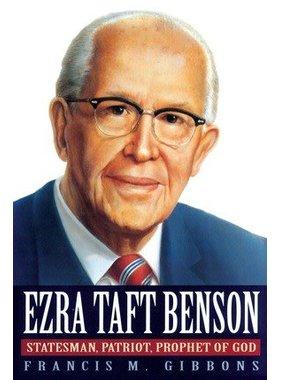Ezra Taft Benson: Statesman, Patriot, Prophet of God by Francis M. Gibbons