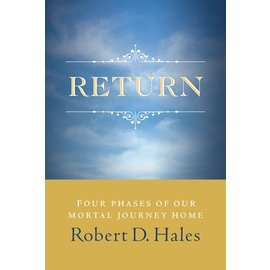 Deseret Book Company (DB) Return: Four Phases of Our Mortal Journey Home by Robert D. Hales