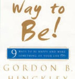 Way to Be! 9 Ways to Be Happy and Make Something of Your Life by Gordon B. Hinckley