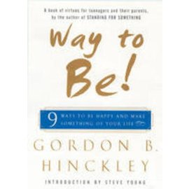 Deseret Book Company (DB) Way to Be! 9 Ways to Be Happy and Make Something of Your Life by Gordon B. Hinckley