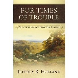 Deseret Book Company (DB) For Times of Trouble Spiritual Solace from the Psalms by Jeffrey R. Holland