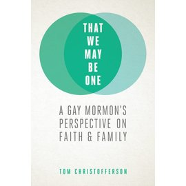 Deseret Book Company (DB) That We May Be One A Gay Mormon's Perspective On Faith and Family by Tom Christofferson