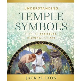 Deseret Book Company (DB) Understanding Temple Symbols Through Scripture, History, and Art by Jack M. Lyon
