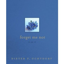 Deseret Book Company (DB) Forget Me Not by Dieter F. Uchtdorf