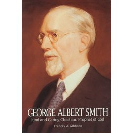 Deseret Book Company (DB) George Albert Smith: Kind and Caring Christian, Prophet of God.