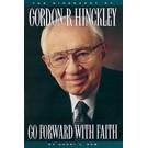 Deseret Book Company (DB) Go Forward with Faith: The Biography of President Gordon B. Hinckley by Sheri L. Dew