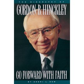 Deseret Book Company (DB) Go Forward with Faith: The Biography of President Gordon B. Hinckley by Sheri L. Dew