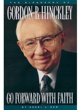 Go Forward with Faith: The Biography of President Gordon B. Hinckley by Sheri L. Dew