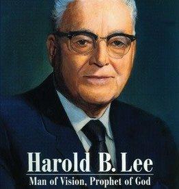 Harold B. Lee: Man of Vision, Prophet of God.