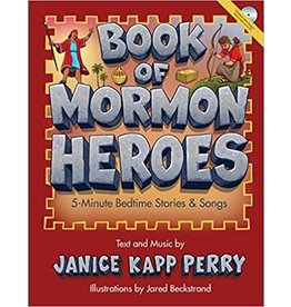 Book of Mormon Heroes: 5-minute Bedtime Stories & Songs, Text & Music - Janice Kapp Perry, Illustrated - Jared Beckstrand