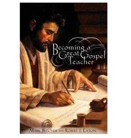 Becoming a Great Gospel Teacher: Bringing the Gospel Classroom to Life, Mark Beecher/Robert Eaton