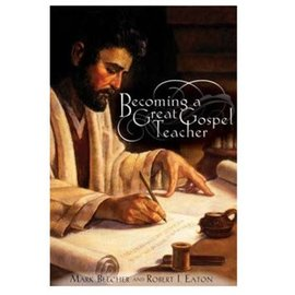 Covenant Communications Becoming a Great Gospel Teacher: Bringing the Gospel Classroom to Life, Mark Beecher/Robert Eaton