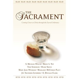 Covenant Communications The Sacrament: Coming Closer to Christ Through This Sacred Ordinance, Various Authors