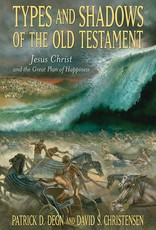 Types and Shadows of the Old Testament: Jesus Christ and the Great Plan of Happiness, Degn/Christensen
