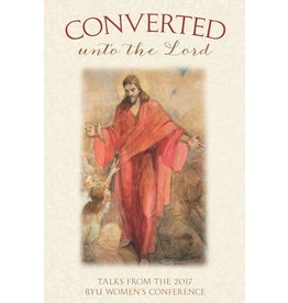 Converted Unto the Lord: Talks from the 2017 BYU Women's Conference, Compilation