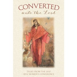 Deseret Book Company (DB) Converted Unto the Lord: Talks from the 2017 BYU Women's Conference, Compilation