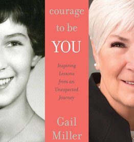 Courage to Be You: Inspiring Lessons from An Unexpected Journey, Miller/Wright