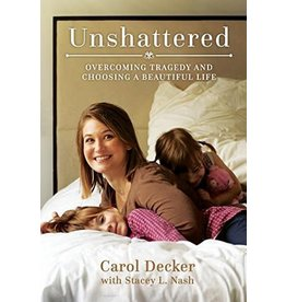 Unshattered: Overcoming Tragedy and Choosing a Beautiful Life, Decker/Nash (paper) (in-store date 6-5-18)