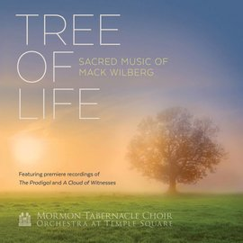 Deseret Book Company (DB) Tree of Life: Sacred Music of Mack Wilburg, Mormon Tabernacle Choir, (strict-on-sale date 4th April 2018)