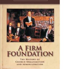 A Firm Foundation: The History of Church Organization and Administration (BYU Church History Symposium), Garr/Whitaker