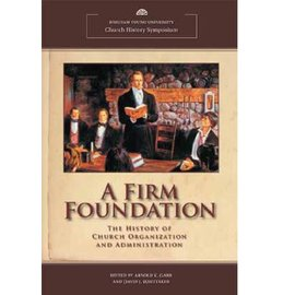 Deseret Book Company (DB) A Firm Foundation: The History of Church Organization and Administration (BYU Church History Symposium), Garr/Whitaker