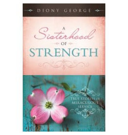 A Sisterhood of Strength: True Stories of Miraculous Service