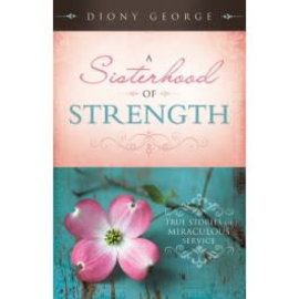 Cedar Fort Publishing A Sisterhood of Strength: True Stories of Miraculous Service