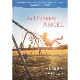 Deseret Book Company (DB) An Unseen Angel: A Mother's Story of Faith, Hope, and Healing After Sandy Hook, Parker