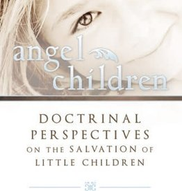 Angel Children, Doctrinal Perspectives on the Salvation of Little Children - Mary V. Hill