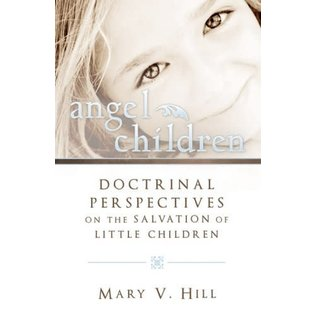 Cedar Fort Publishing Angel Children, Doctrinal Perspectives on the Salvation of Little Children - Mary V. Hill