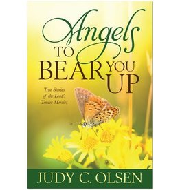 Angels to Bear You Up: True Stories of the Lord's Tender Mercies, Judy Olsen—2nd volume in Angels Round About series
