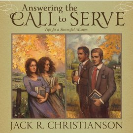 Covenant Communications Answering the Call to Serve: Tips for a Successful Mission, Jack R. Christianson