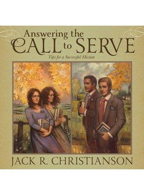 Answering the Call to Serve: Tips for a Successful Mission, Jack R. Christianson