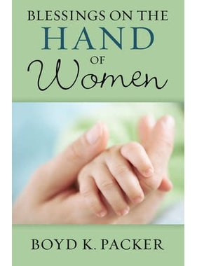 Blessings on the Hand of Women Booklet by Boyd K. Packer