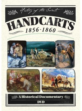 Handcarts 1856-1860 A Historical Documentary, History of the Saints