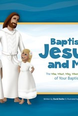 Baptism, Jesus, and Me The Who, What, Why, When, and How of Your Baptism by Church Leader Resources, Ryan Jeppesen, David Butler
