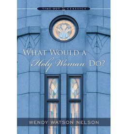 What Would a Holy Woman Do? Wendy Nelson