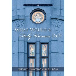 Deseret Book Company (DB) What Would a Holy Woman Do? Wendy Nelson